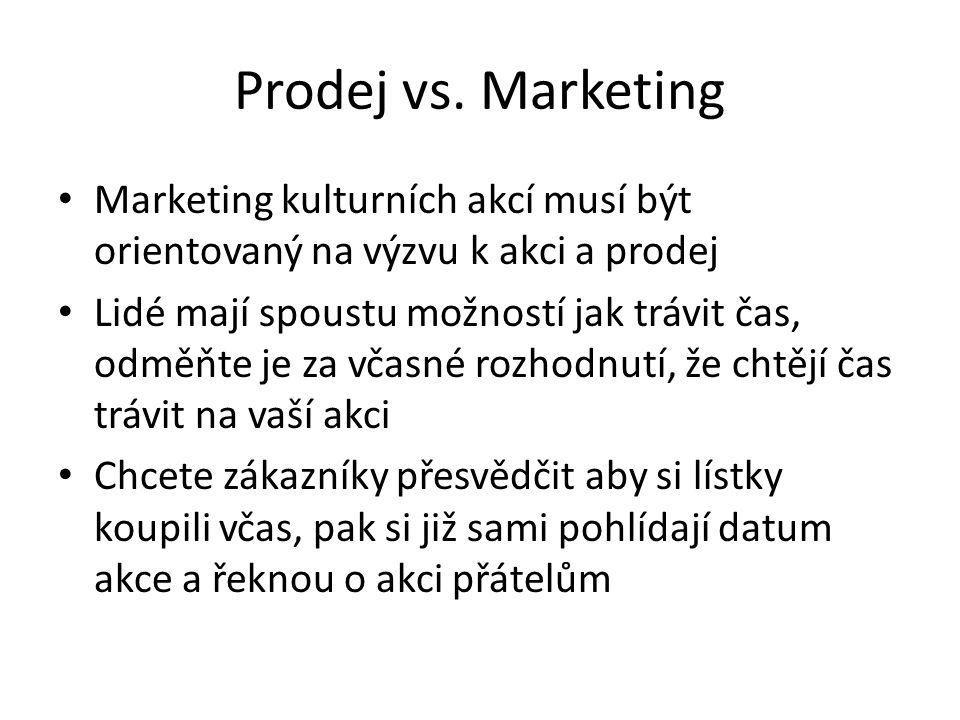 Prodej vs. Marketing Marketing kulturních akcí musí být orientovaný na výzvu k akci a prodej.