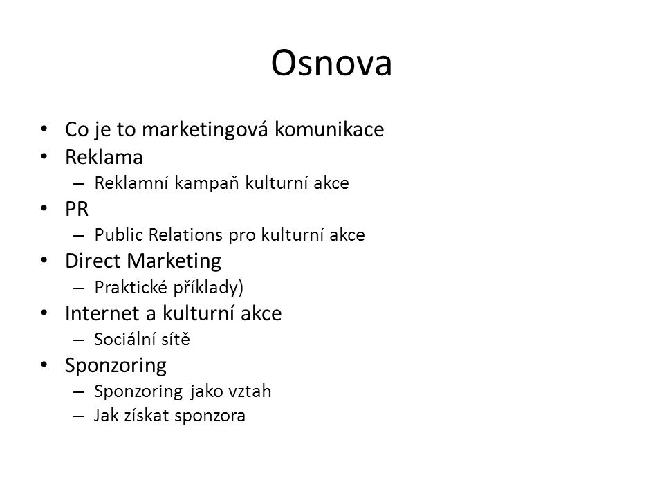 Osnova Co je to marketingová komunikace Reklama PR Direct Marketing