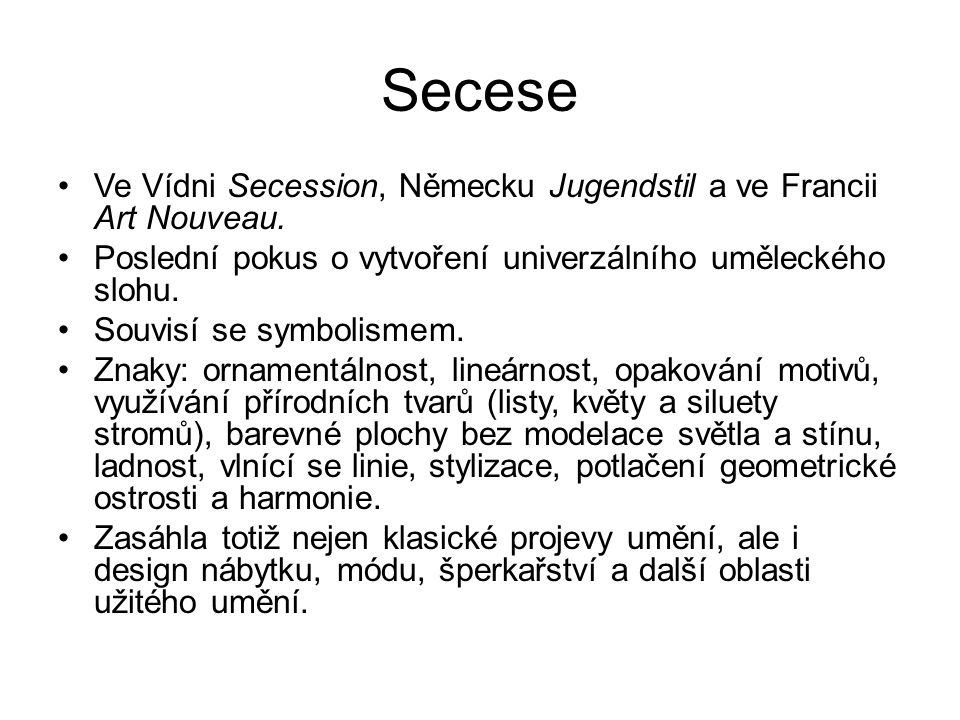 Secese Ve Vídni Secession, Německu Jugendstil a ve Francii Art Nouveau. Poslední pokus o vytvoření univerzálního uměleckého slohu.