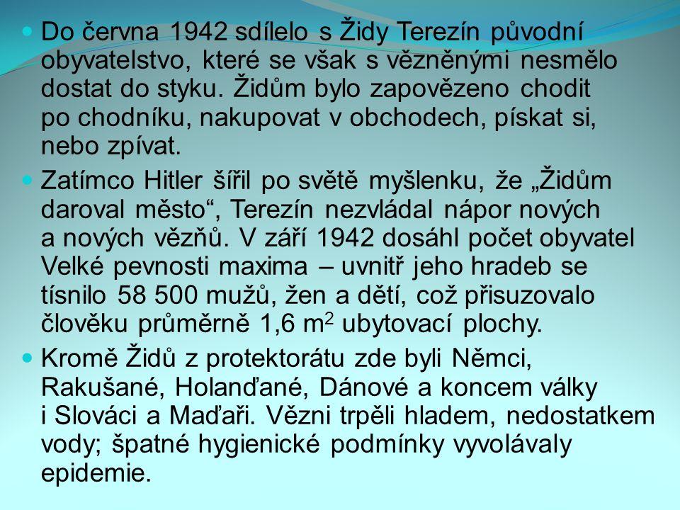Do června 1942 sdílelo s Židy Terezín původní obyvatelstvo, které se však s vězněnými nesmělo dostat do styku. Židům bylo zapovězeno chodit po chodníku, nakupovat v obchodech, pískat si, nebo zpívat.