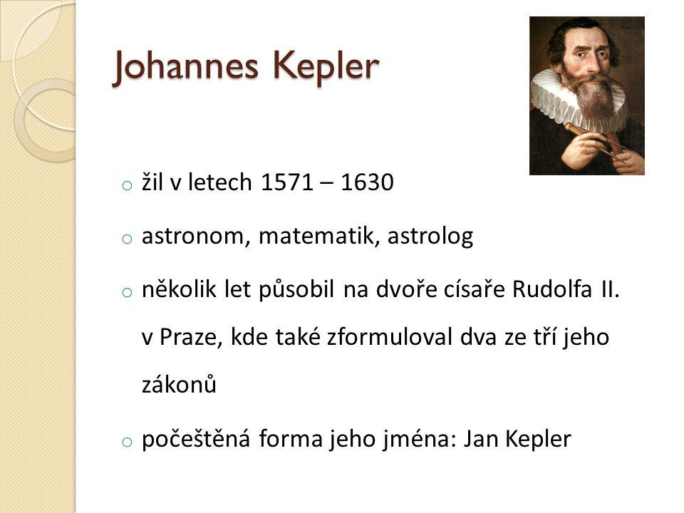 Johannes Kepler žil v letech 1571 – 1630 astronom, matematik, astrolog