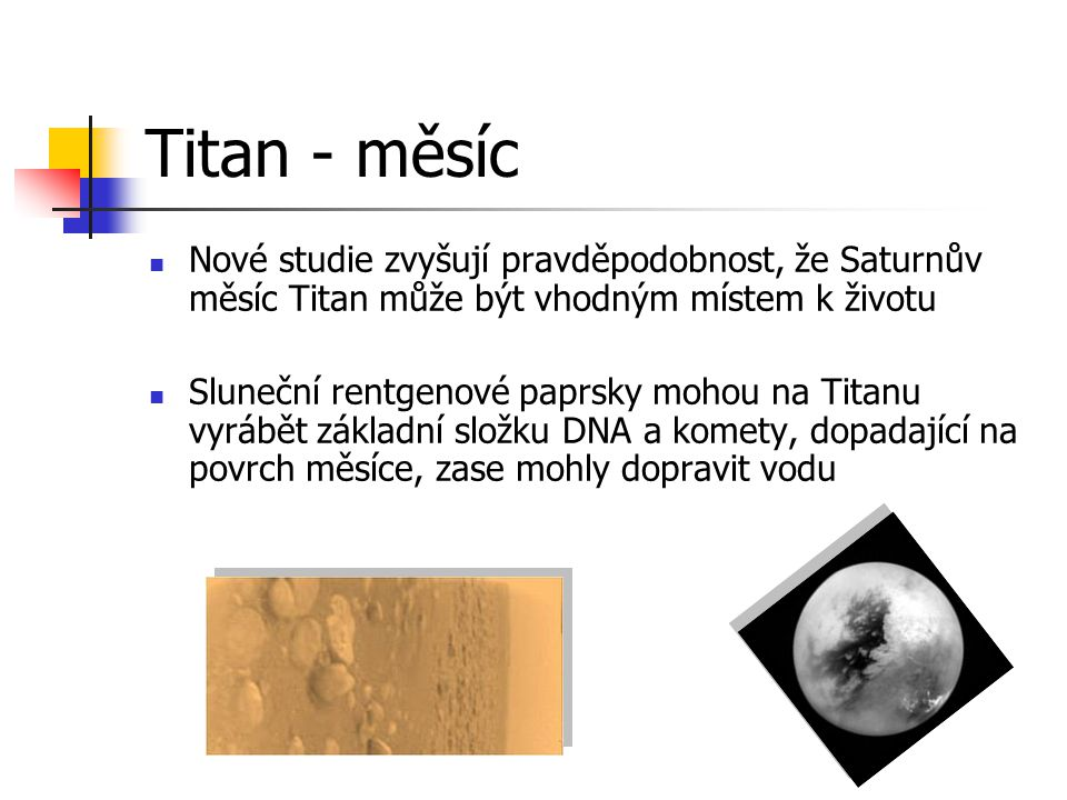 Titan - měsíc Nové studie zvyšují pravděpodobnost, že Saturnův měsíc Titan může být vhodným místem k životu.