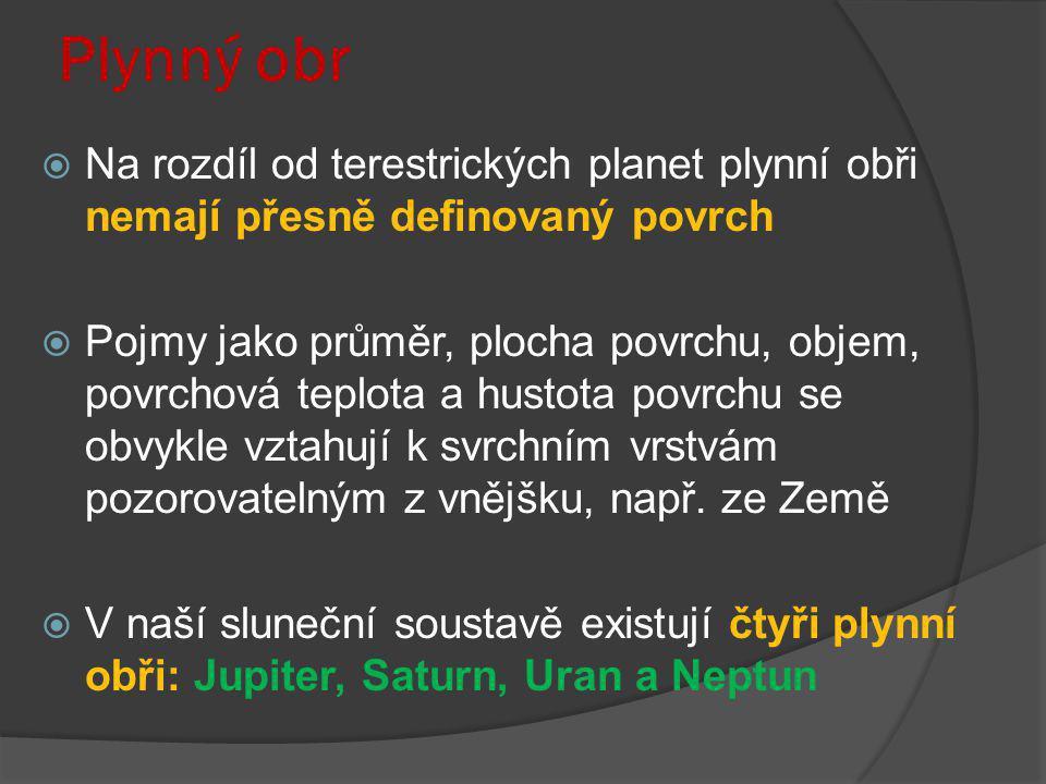 Plynný obr Na rozdíl od terestrických planet plynní obři nemají přesně definovaný povrch.