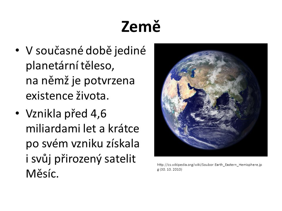 Země V současné době jediné planetární těleso, na němž je potvrzena existence života.