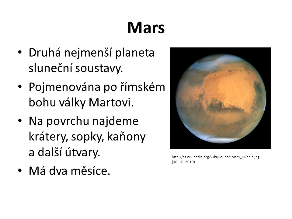 Mars Druhá nejmenší planeta sluneční soustavy.