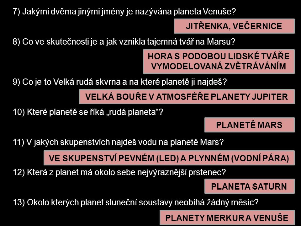 7) Jakými dvěma jinými jmény je nazývána planeta Venuše