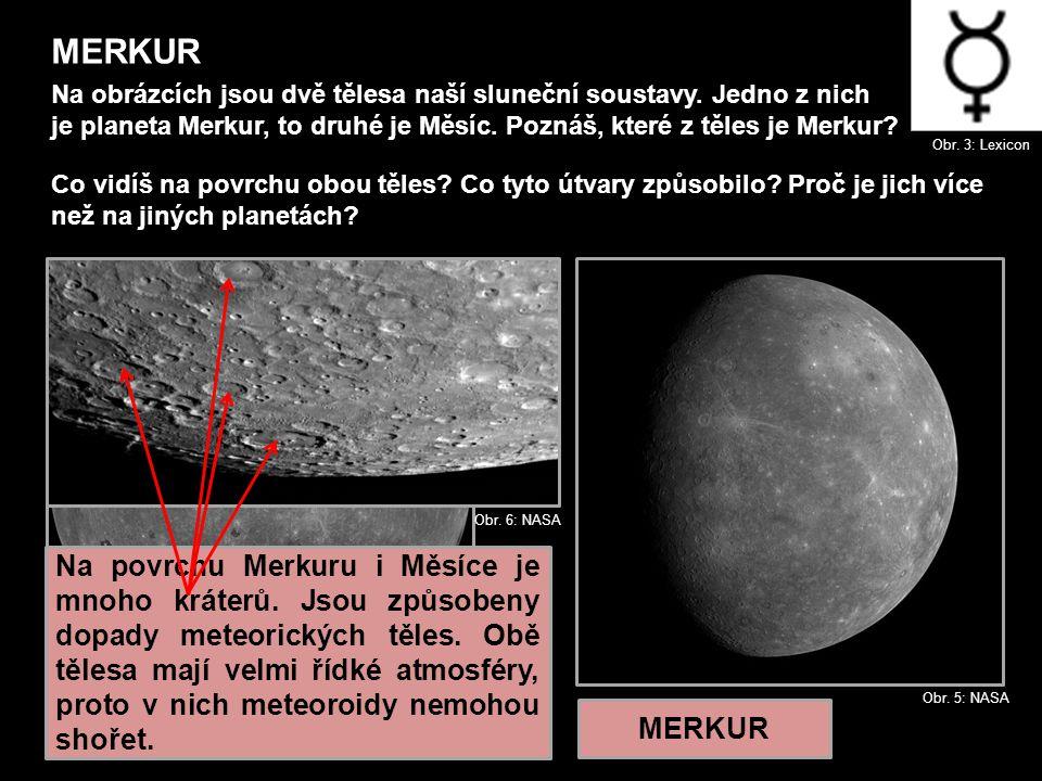 MERKUR Na obrázcích jsou dvě tělesa naší sluneční soustavy. Jedno z nich. je planeta Merkur, to druhé je Měsíc. Poznáš, které z těles je Merkur