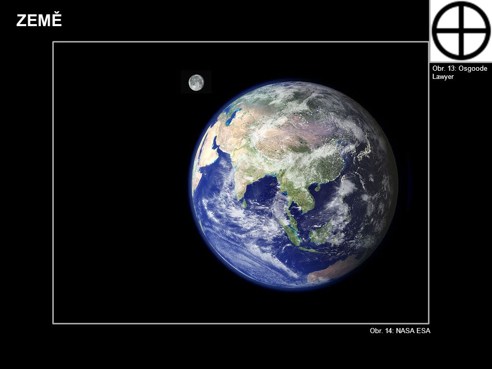 ZEMĚ Obr. 13: Osgoode Lawyer Obr. 14: NASA ESA
