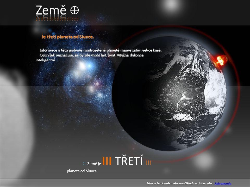 Země :::::::::::::::::::::::::: Je třetí planeta od Slunce.