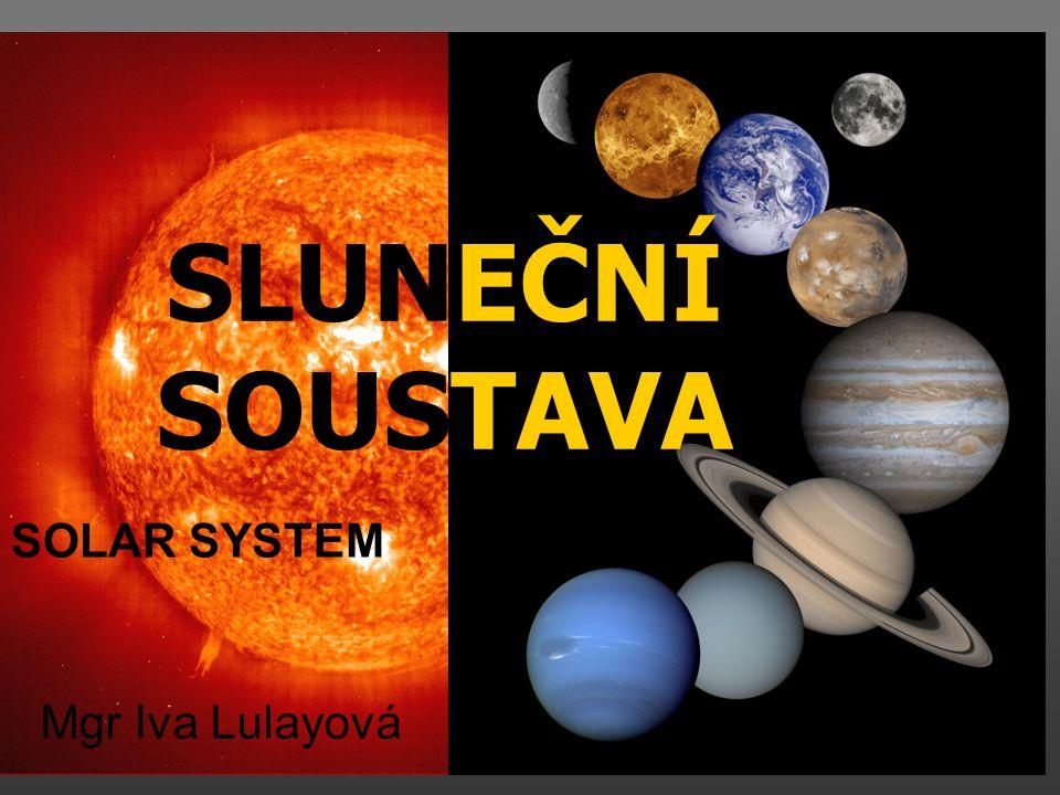SLUNEČNÍ SOUSTAVA SOLAR SYSTEM Mgr Iva Lulayová
