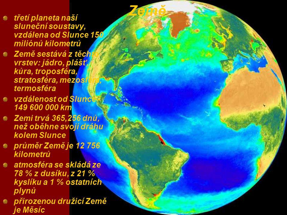 třetí planeta naší sluneční soustavy, vzdálena od Slunce 150 miliónů kilometrů