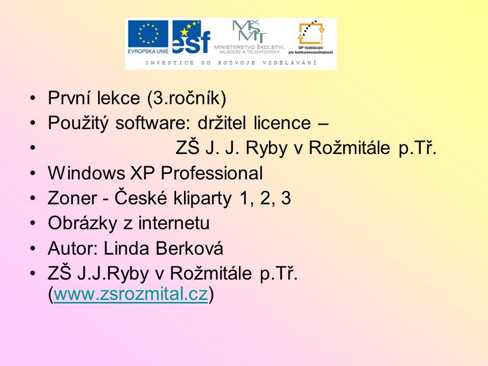 První lekce (3.ročník) Použitý software: držitel licence – ZŠ J. J. Ryby v Rožmitále p.Tř. Windows XP Professional.