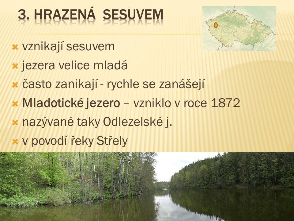 3. Hrazená sesuvem vznikají sesuvem jezera velice mladá