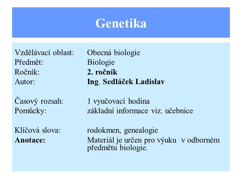 Genetika Vzdělávací oblast: Obecná biologie Předmět: Biologie