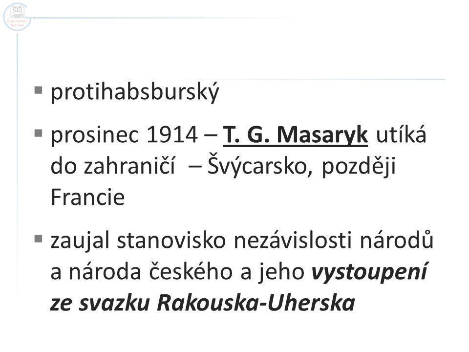 protihabsburský prosinec 1914 – T. G. Masaryk utíká do zahraničí – Švýcarsko, později Francie.