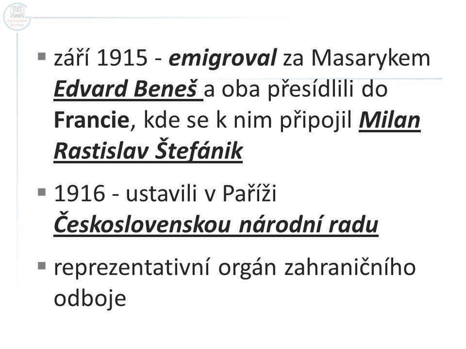 září 1915 - emigroval za Masarykem Edvard Beneš a oba přesídlili do Francie, kde se k nim připojil Milan Rastislav Štefánik