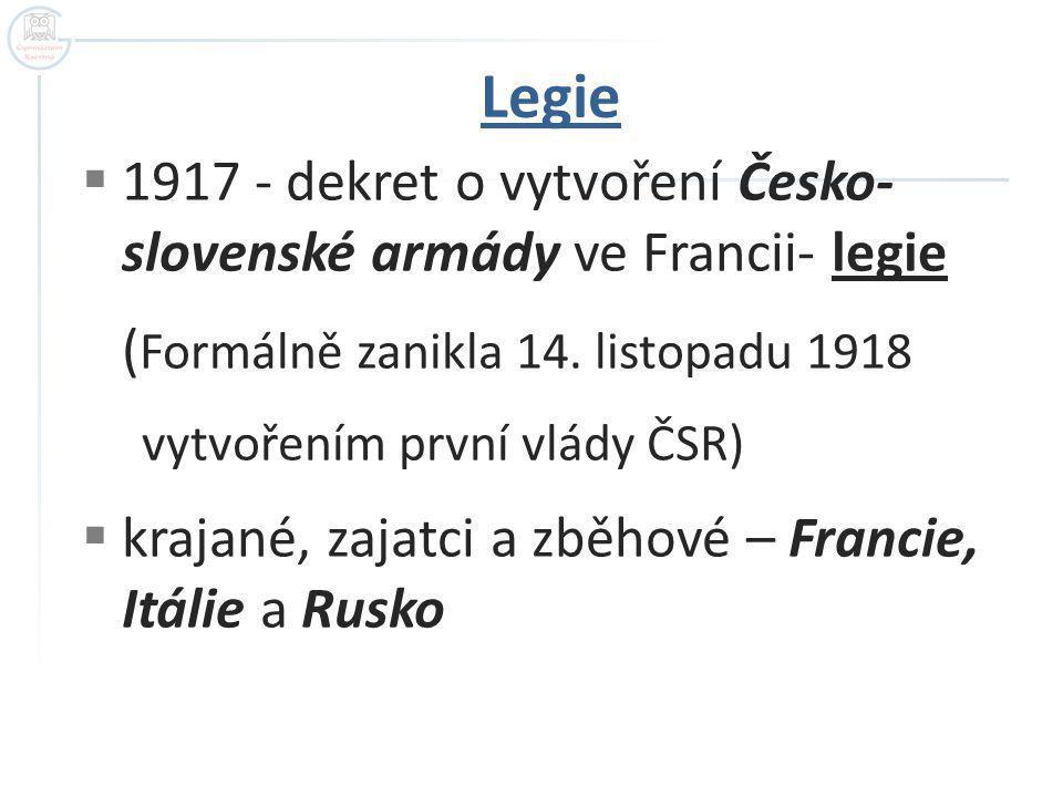 Legie 1917 - dekret o vytvoření Česko- slovenské armády ve Francii- legie. (Formálně zanikla 14. listopadu 1918.