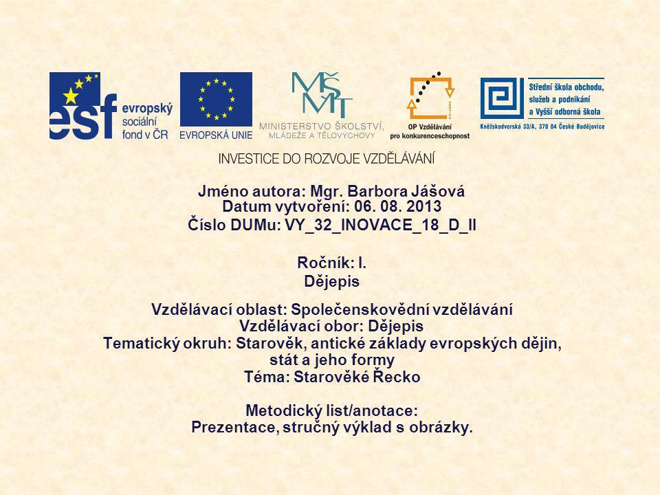 Jméno autora: Mgr. Barbora Jášová Datum vytvoření: 06. 08. 2013