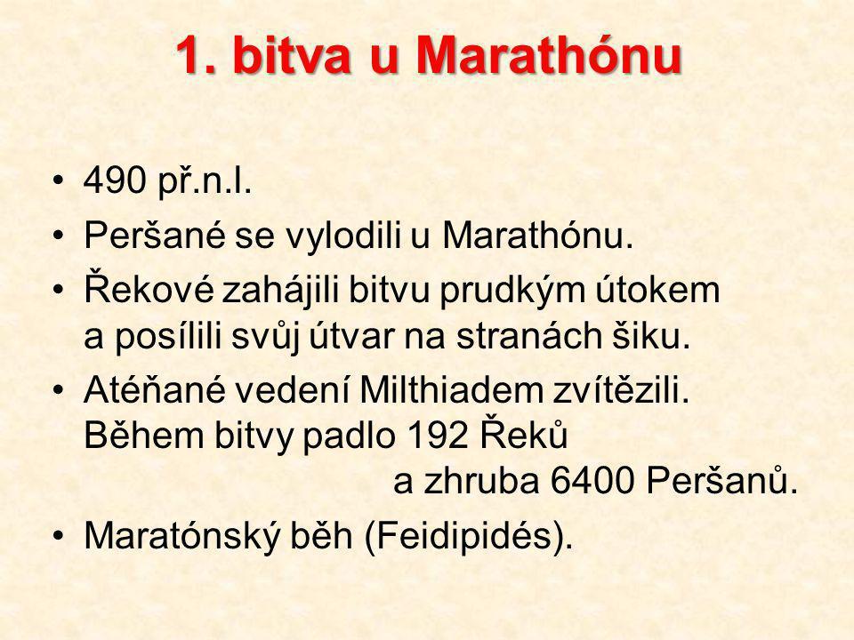 1. bitva u Marathónu 490 př.n.l. Peršané se vylodili u Marathónu.
