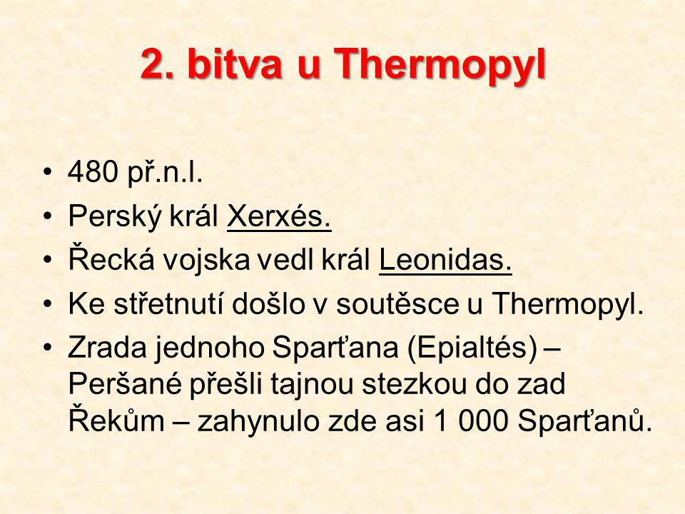 2. bitva u Thermopyl 480 př.n.l. Perský král Xerxés.