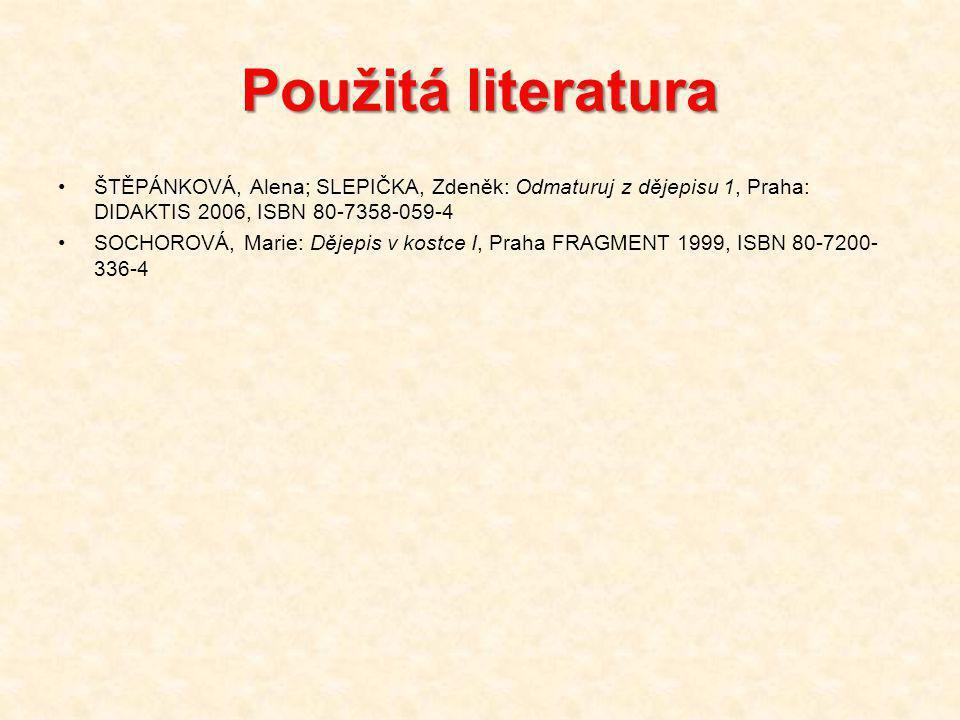Použitá literatura ŠTĚPÁNKOVÁ, Alena; SLEPIČKA, Zdeněk: Odmaturuj z dějepisu 1, Praha: DIDAKTIS 2006, ISBN 80-7358-059-4.