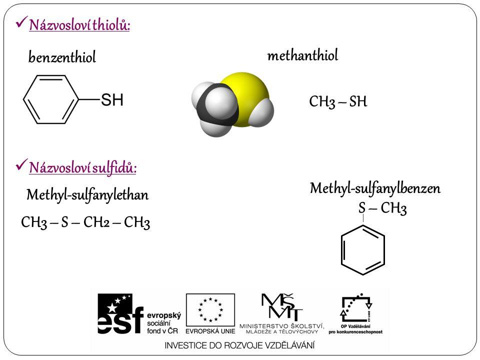 Methyl-sulfanylbenzen Methyl-sulfanylethan S – CH3 CH3 – S – CH2 – CH3