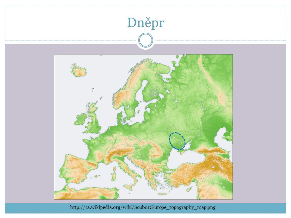 Dněpr http://cs.wikipedia.org/wiki/Soubor:Europe_topography_map.png
