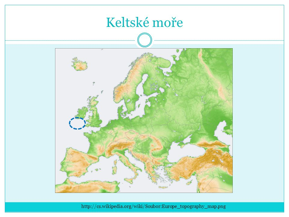 Keltské moře http://cs.wikipedia.org/wiki/Soubor:Europe_topography_map.png