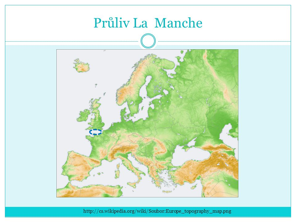 Průliv La Manche http://cs.wikipedia.org/wiki/Soubor:Europe_topography_map.png