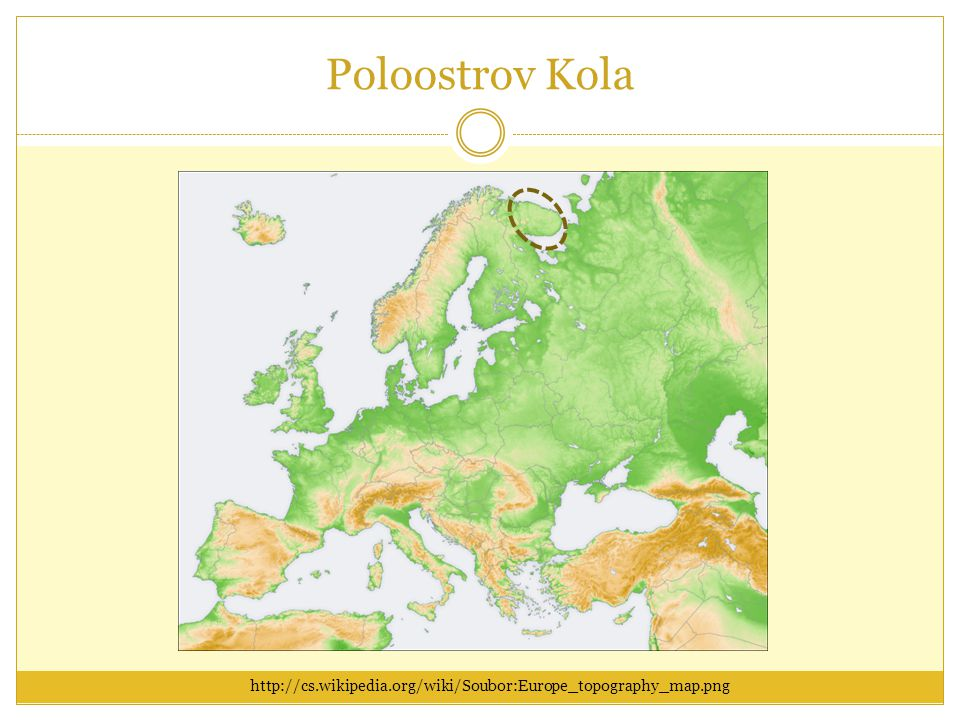 Poloostrov Kola http://cs.wikipedia.org/wiki/Soubor:Europe_topography_map.png