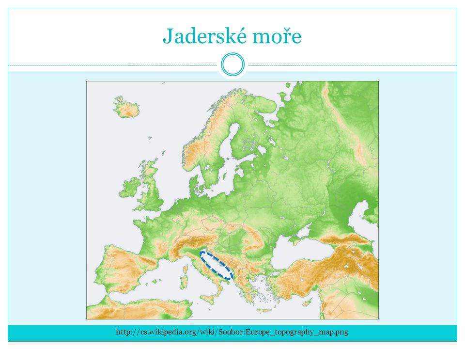 Jaderské moře http://cs.wikipedia.org/wiki/Soubor:Europe_topography_map.png