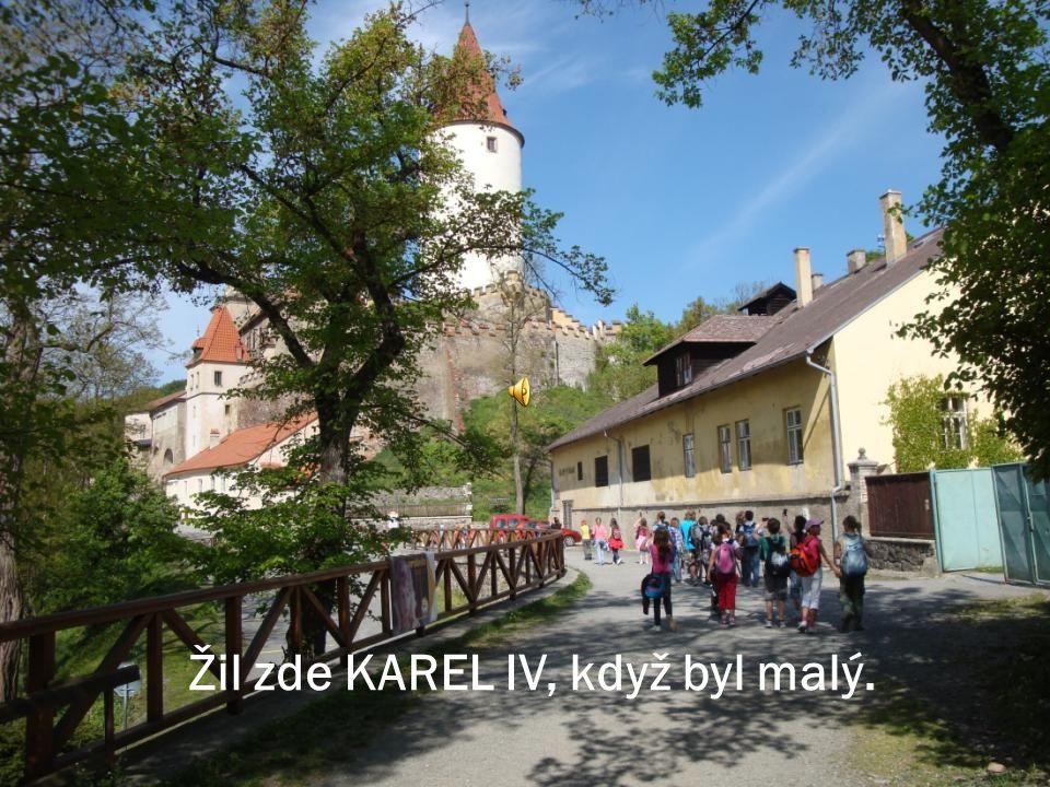 Žil zde KAREL IV, když byl malý.