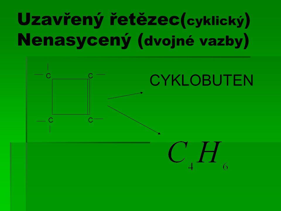 Uzavřený řetězec(cyklický) Nenasycený (dvojné vazby)