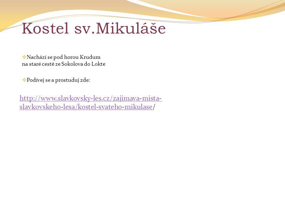 Kostel sv.Mikuláše Nachází se pod horou Krudum na staré cestě ze Sokolova do Lokte. Podívej se a prostuduj zde: