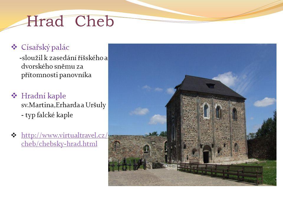Hrad Cheb Císařský palác Hradní kaple sv.Martina,Erharda a Uršuly