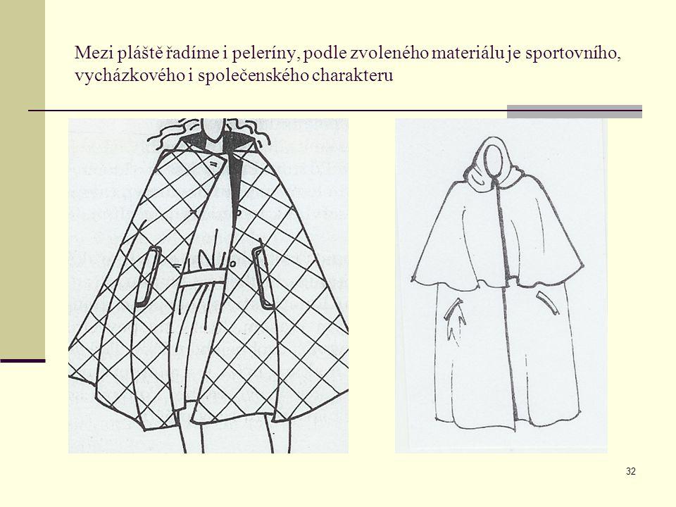 Mezi pláště řadíme i peleríny, podle zvoleného materiálu je sportovního, vycházkového i společenského charakteru
