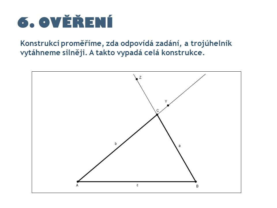 6. OVĚŘENÍ Konstrukci proměříme, zda odpovídá zadání, a trojúhelník vytáhneme silněji.