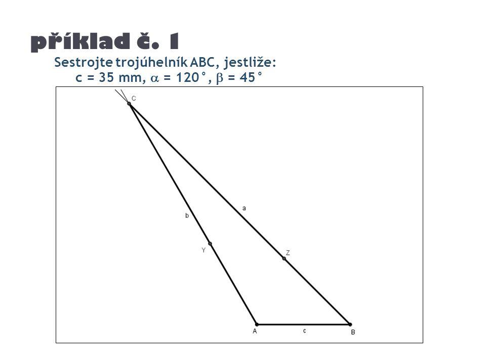 příklad č. 1 Sestrojte trojúhelník ABC, jestliže: