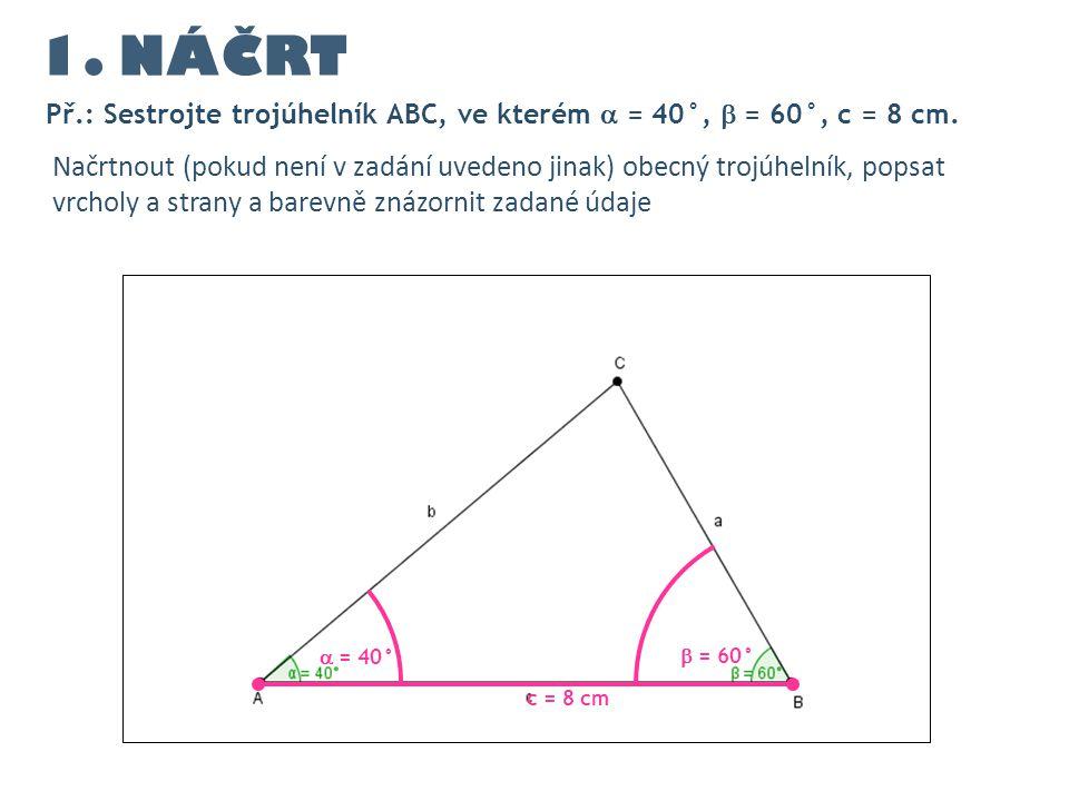 1. NÁČRT Př.: Sestrojte trojúhelník ABC, ve kterém  = 40°,  = 60°, c = 8 cm.