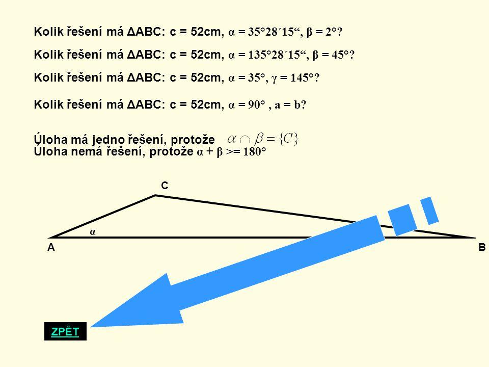 Kolik řešení má ΔABC: c = 52cm, α = 35°28´15 , β = 2°