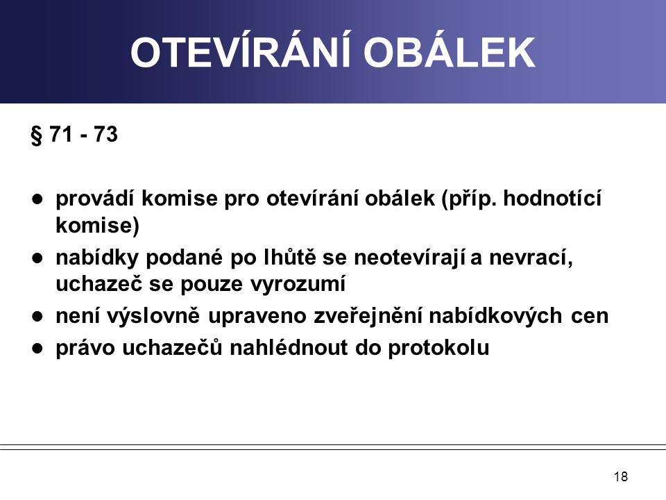OTEVÍRÁNÍ OBÁLEK § 71 - 73. provádí komise pro otevírání obálek (příp. hodnotící komise)