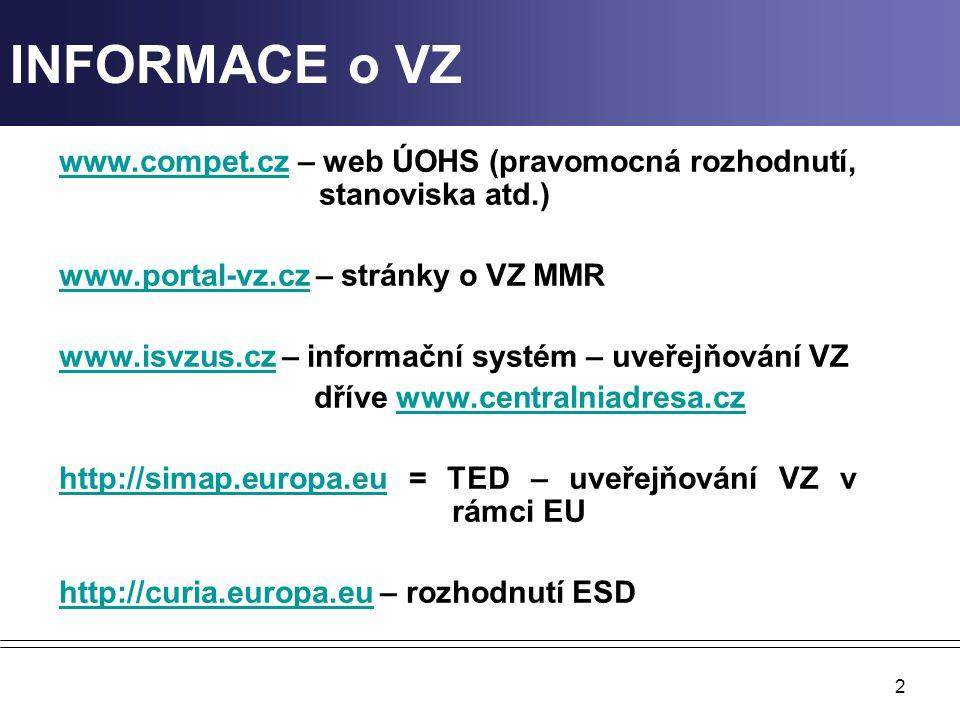 INFORMACE o VZ www.compet.cz – web ÚOHS (pravomocná rozhodnutí, stanoviska atd.) www.portal-vz.cz – stránky o VZ MMR.
