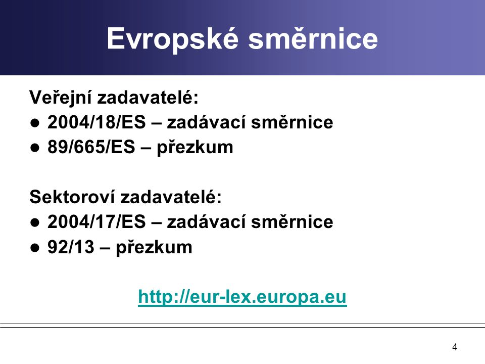 Evropské směrnice Veřejní zadavatelé: 2004/18/ES – zadávací směrnice