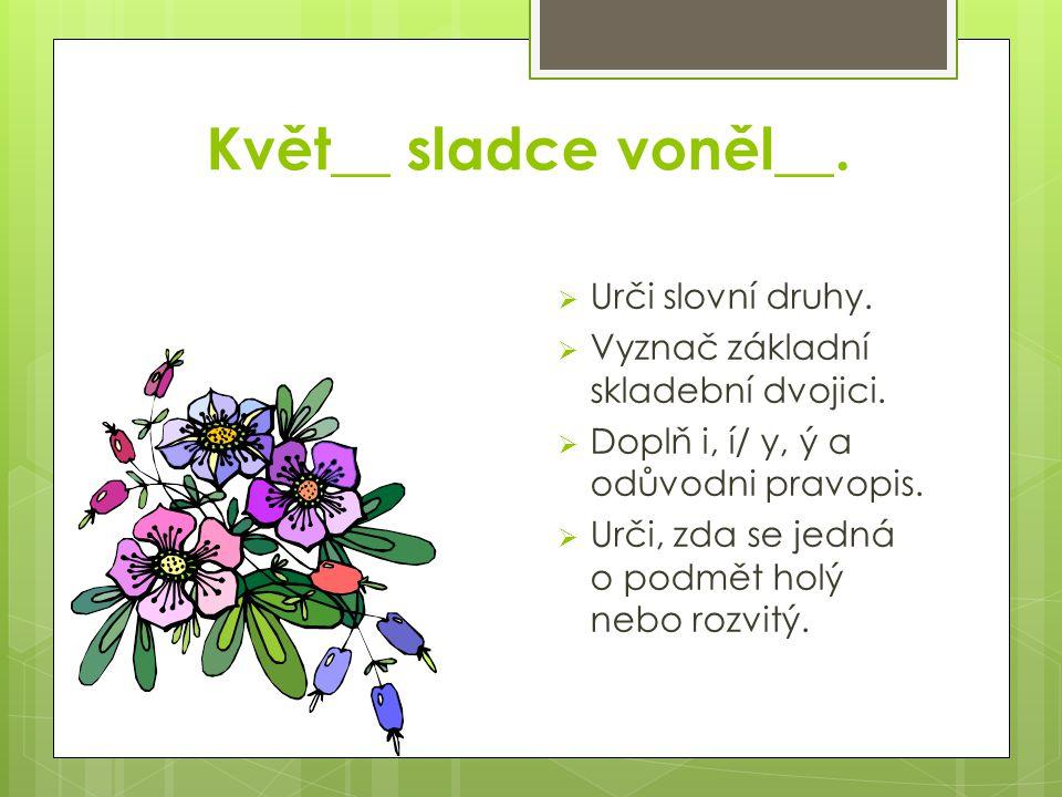 Květ__ sladce voněl__. Urči slovní druhy.