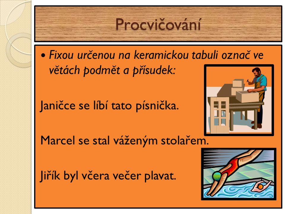 Procvičování Fixou určenou na keramickou tabuli označ ve větách podmět a přísudek: Janičce se líbí tato písnička.