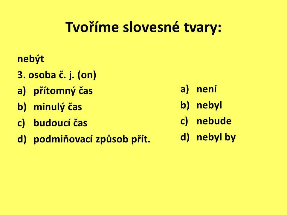 Tvoříme slovesné tvary: