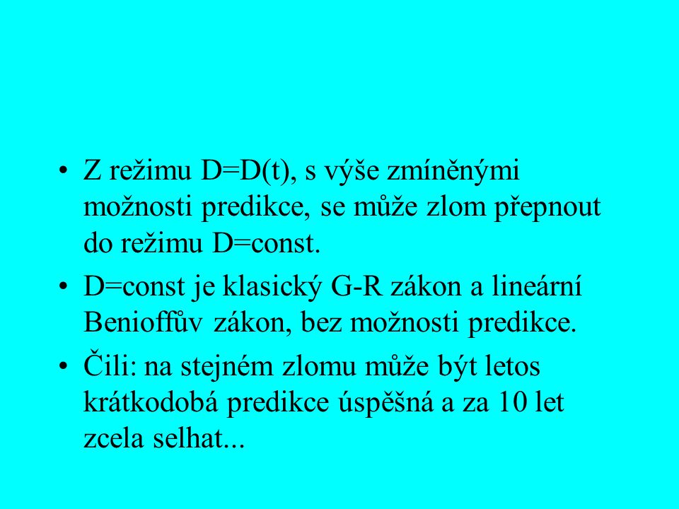 Z režimu D=D(t), s výše zmíněnými možnosti predikce, se může zlom přepnout do režimu D=const.