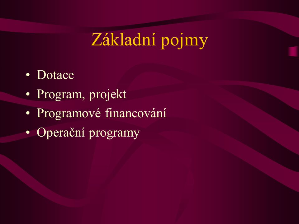 Základní pojmy Dotace Program, projekt Programové financování