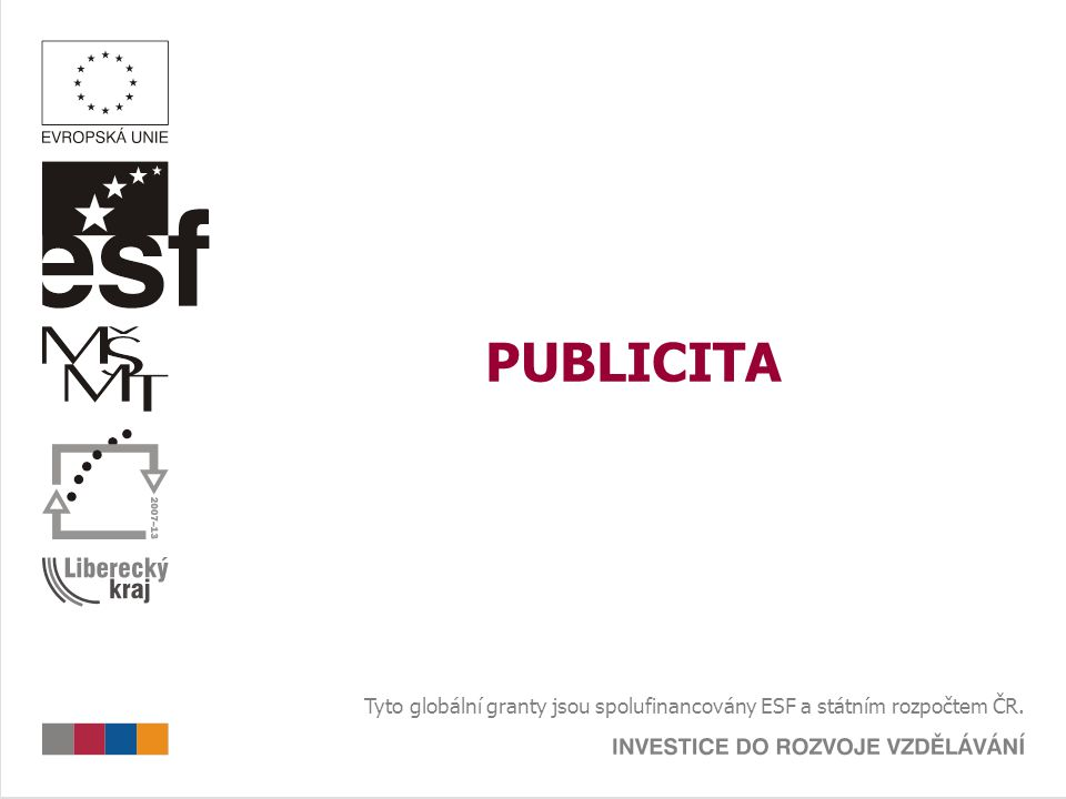 PUBLICITA Tyto globální granty jsou spolufinancovány ESF a státním rozpočtem ČR.
