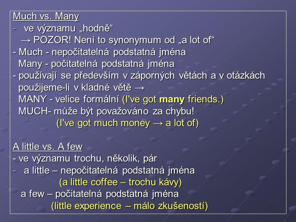 """Much vs. Many ve významu """"hodně → POZOR! Není to synonymum od """"a lot of - Much - nepočitatelná podstatná jména."""